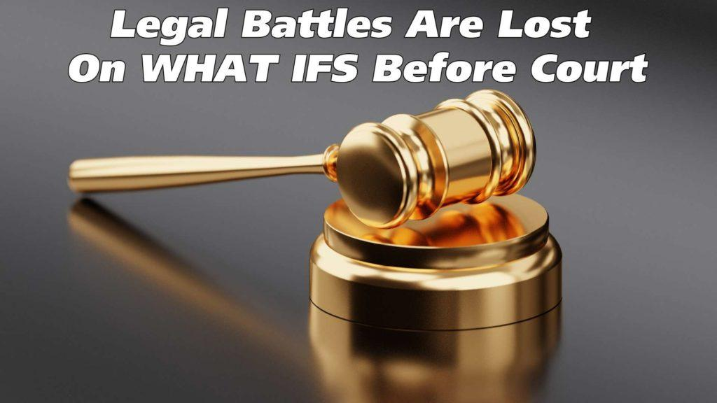 Legal battles are lost on what ifs before court